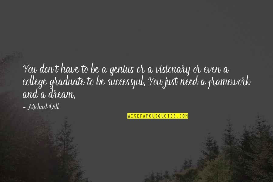 I Am A Graduate Now Quotes By Michael Dell: You don't have to be a genius or