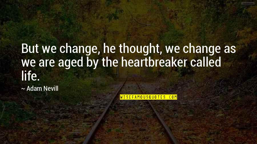 I Am A Heartbreaker Quotes By Adam Nevill: But we change, he thought, we change as