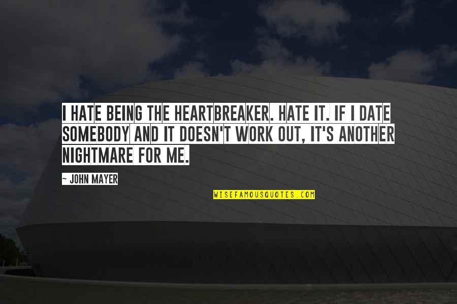 I Am A Heartbreaker Quotes By John Mayer: I hate being the heartbreaker. Hate it. If