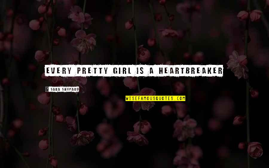 I Am A Heartbreaker Quotes By Sara Shepard: Every pretty girl is a heartbreaker