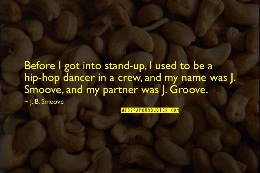 I Am A Hip Hop Dancer Quotes By J. B. Smoove: Before I got into stand-up, I used to