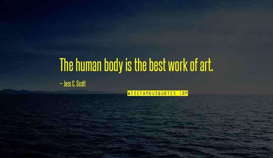 I Am A Hip Hop Dancer Quotes By Jess C. Scott: The human body is the best work of