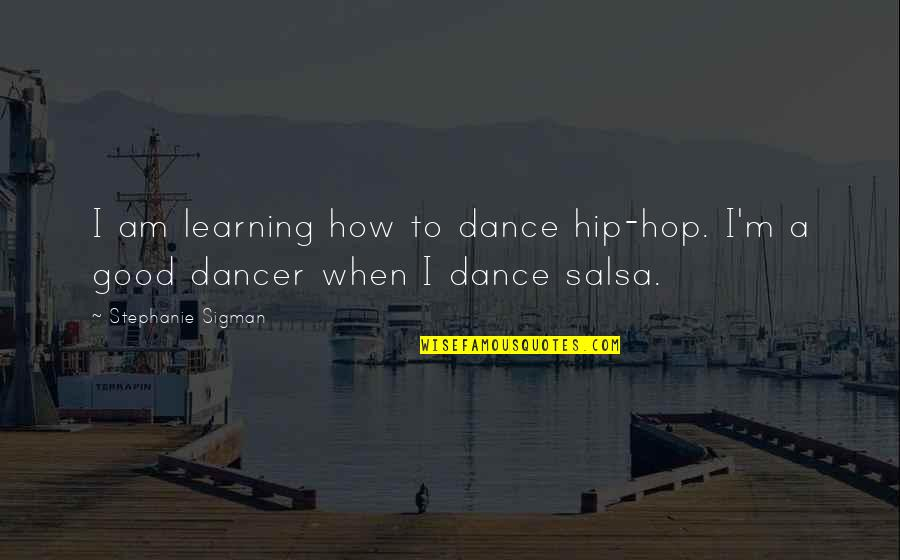 I Am A Hip Hop Dancer Quotes By Stephanie Sigman: I am learning how to dance hip-hop. I'm