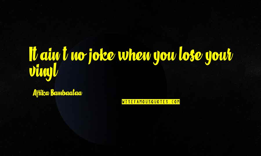 I Am A Joke Quotes By Afrika Bambaataa: It ain't no joke when you lose your