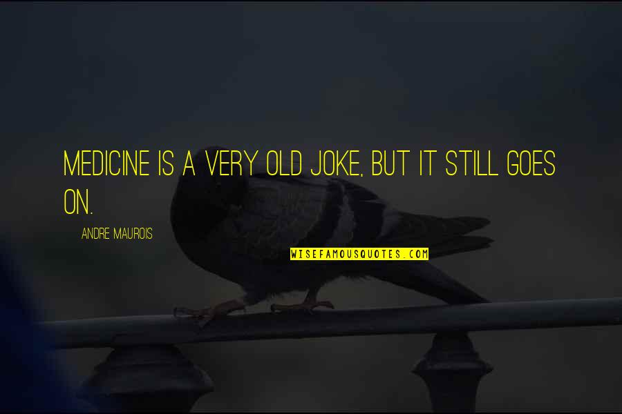 I Am A Joke Quotes By Andre Maurois: Medicine is a very old joke, but it