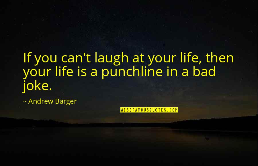 I Am A Joke Quotes By Andrew Barger: If you can't laugh at your life, then