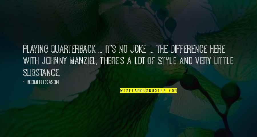 I Am A Joke Quotes By Boomer Esiason: Playing quarterback ... it's no joke ... The