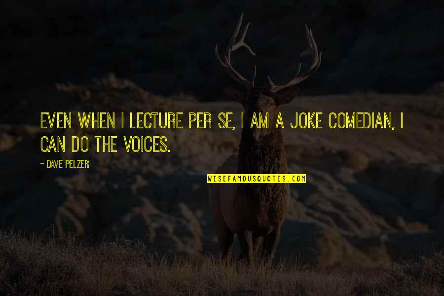 I Am A Joke Quotes By Dave Pelzer: Even when I lecture per se, I am