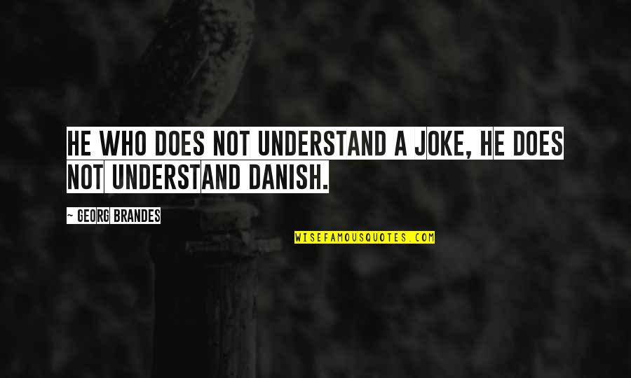 I Am A Joke Quotes By Georg Brandes: He who does not understand a joke, he