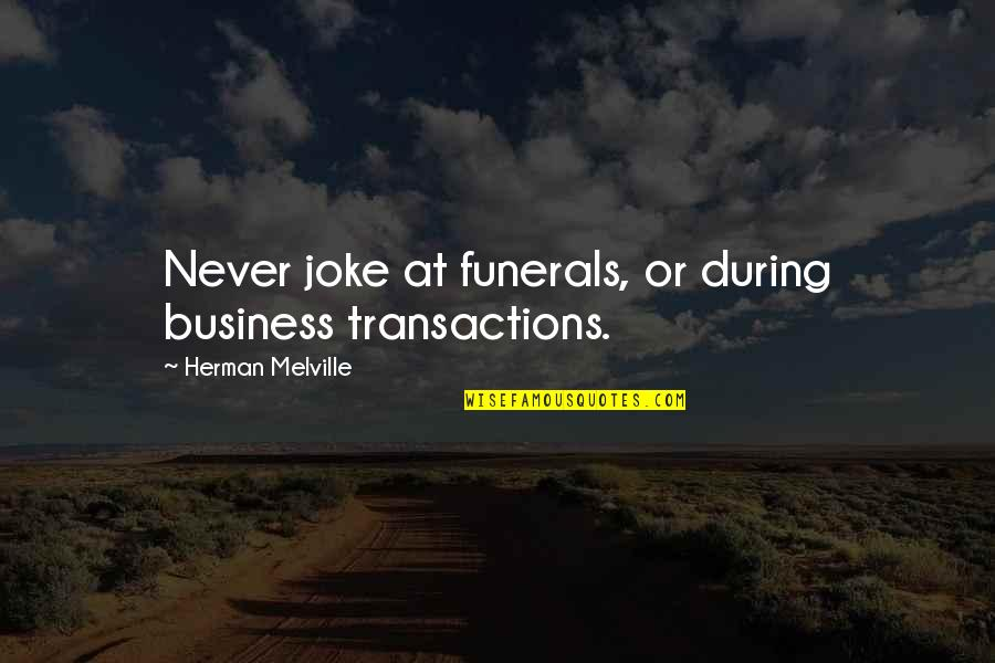 I Am A Joke Quotes By Herman Melville: Never joke at funerals, or during business transactions.