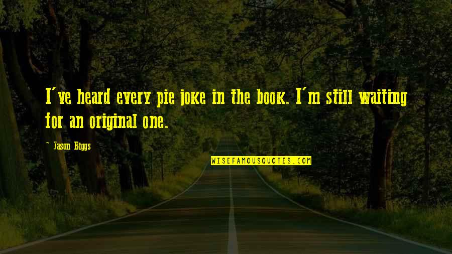 I Am A Joke Quotes By Jason Biggs: I've heard every pie joke in the book.