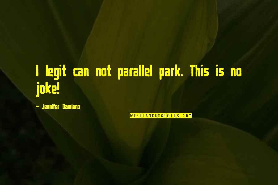 I Am A Joke Quotes By Jennifer Damiano: I legit can not parallel park. This is