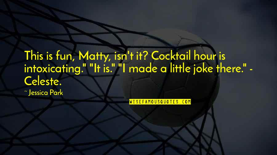 I Am A Joke Quotes By Jessica Park: This is fun, Matty, isn't it? Cocktail hour