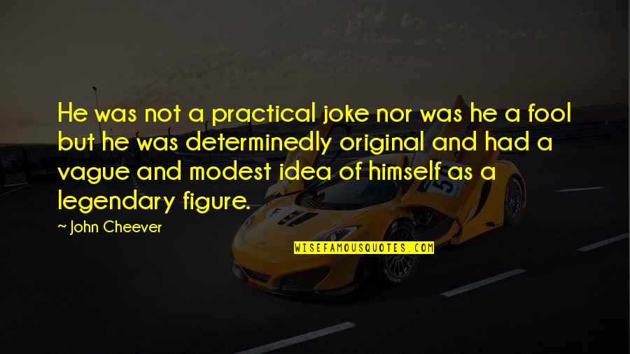 I Am A Joke Quotes By John Cheever: He was not a practical joke nor was