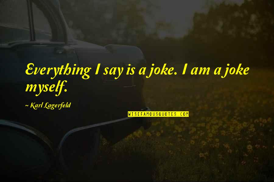 I Am A Joke Quotes By Karl Lagerfeld: Everything I say is a joke. I am
