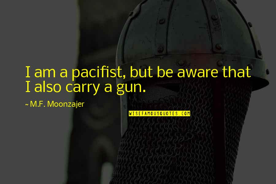 I Am A Joke Quotes By M.F. Moonzajer: I am a pacifist, but be aware that