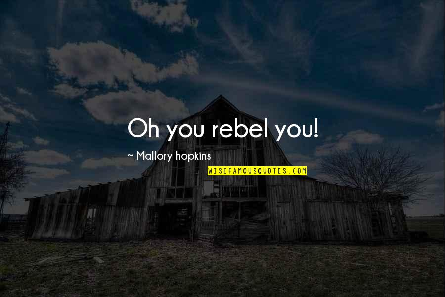 I Am A Joke Quotes By Mallory Hopkins: Oh you rebel you!