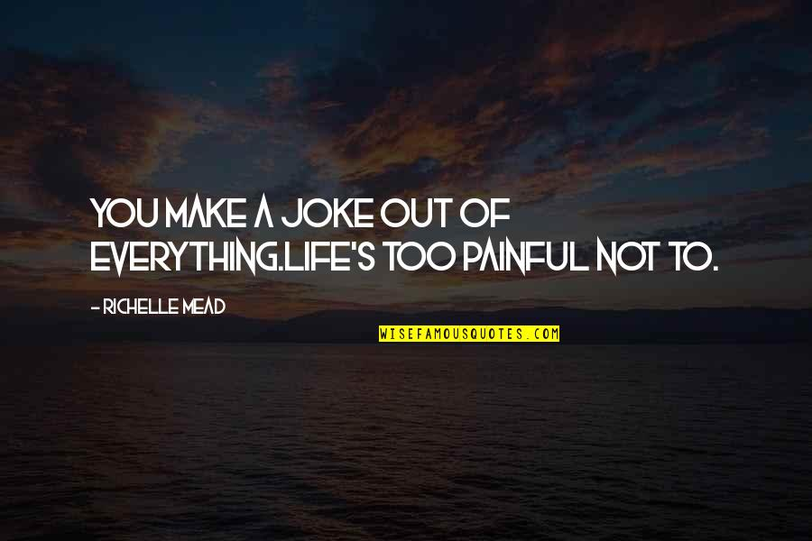 I Am A Joke Quotes By Richelle Mead: You make a joke out of everything.Life's too