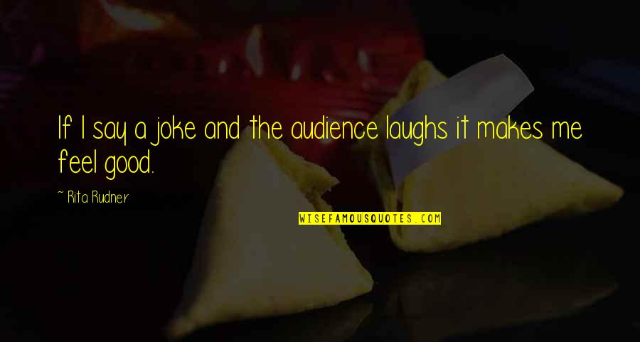 I Am A Joke Quotes By Rita Rudner: If I say a joke and the audience