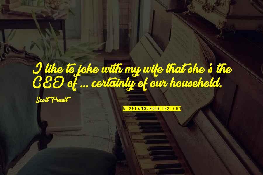 I Am A Joke Quotes By Scott Pruett: I like to joke with my wife that