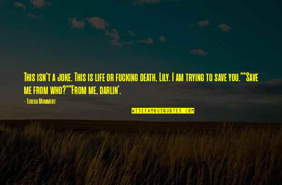 I Am A Joke Quotes By Teresa Mummert: This isn't a joke. This is life or