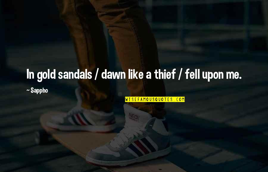 I Am Afraid Of Getting Hurt Quotes By Sappho: In gold sandals / dawn like a thief