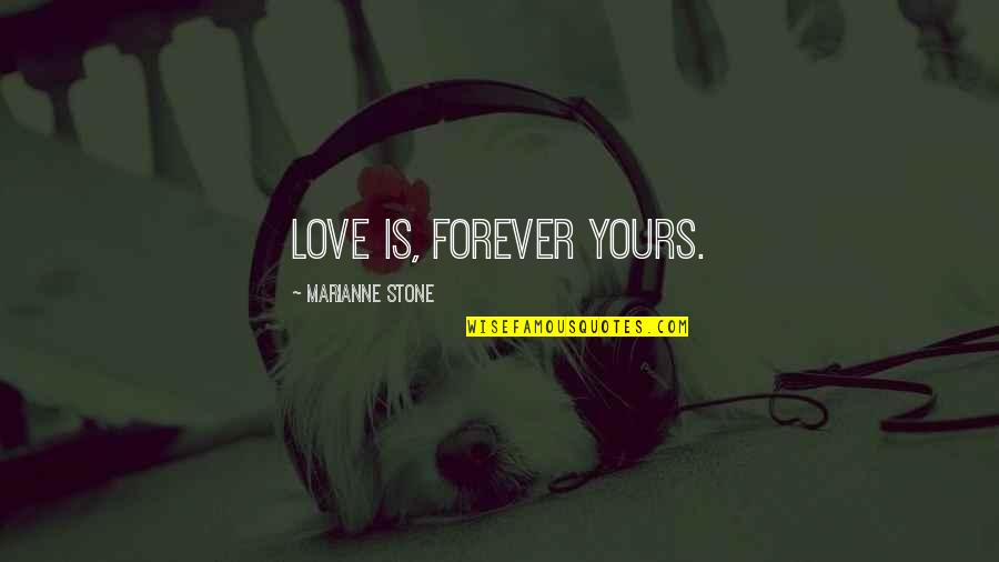 I Am All Yours Forever Quotes By Marianne Stone: Love is, Forever yours.