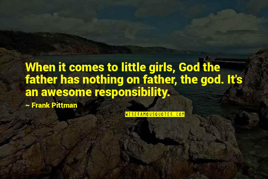 I Am Awesome Girl Quotes By Frank Pittman: When it comes to little girls, God the