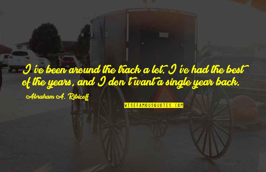 I Am Back On Track Quotes By Abraham A. Ribicoff: I've been around the track a lot. I've