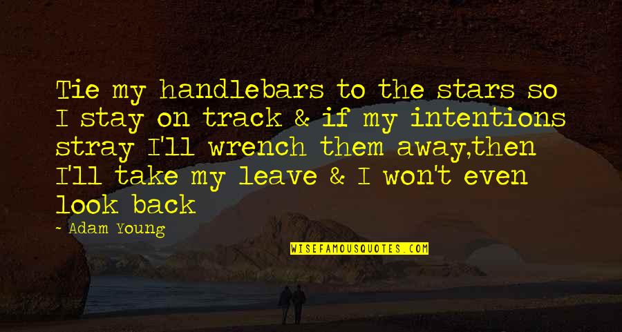 I Am Back On Track Quotes By Adam Young: Tie my handlebars to the stars so I