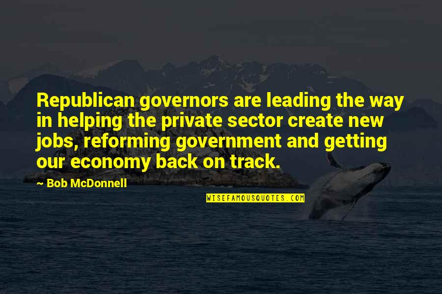 I Am Back On Track Quotes By Bob McDonnell: Republican governors are leading the way in helping