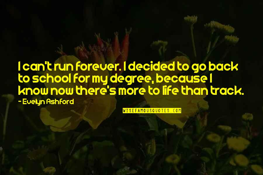 I Am Back On Track Quotes By Evelyn Ashford: I can't run forever. I decided to go