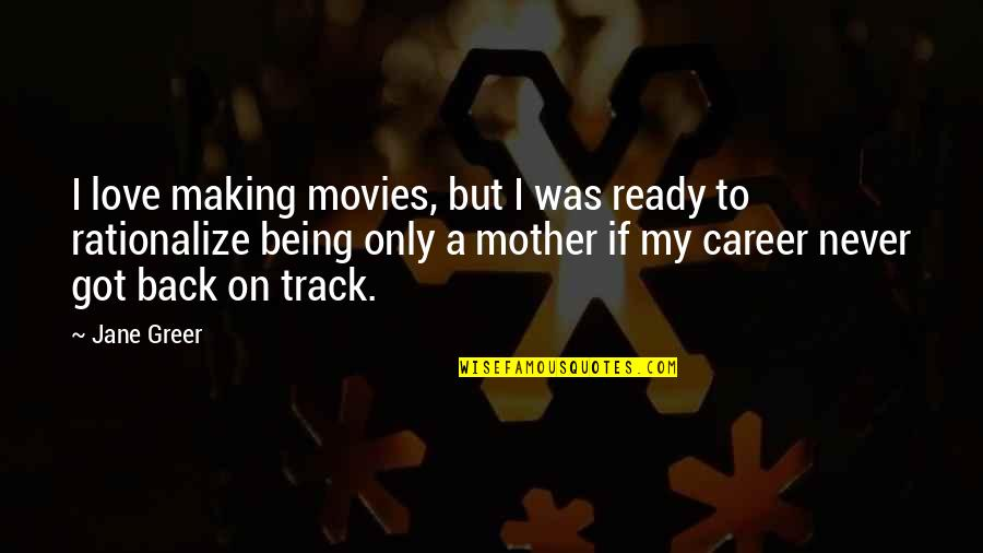 I Am Back On Track Quotes By Jane Greer: I love making movies, but I was ready