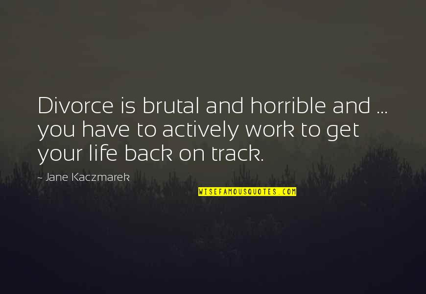 I Am Back On Track Quotes By Jane Kaczmarek: Divorce is brutal and horrible and ... you