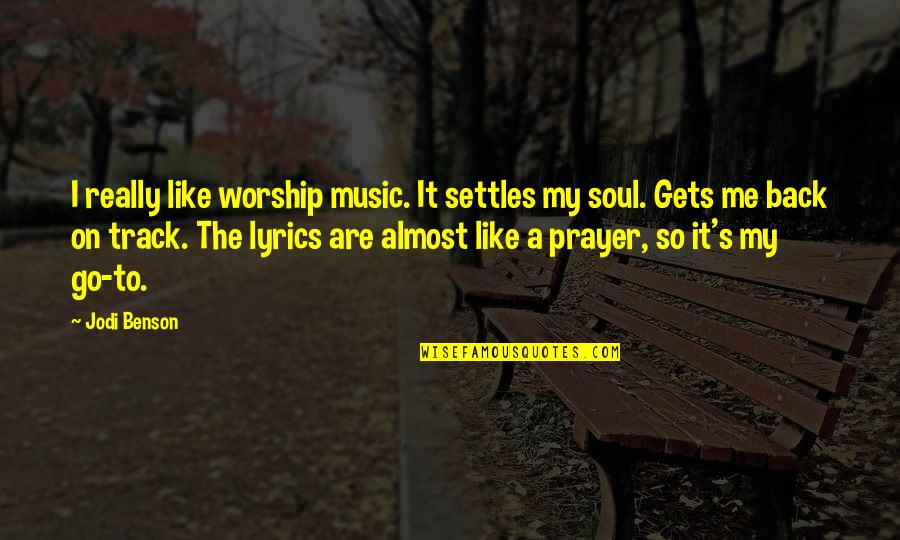 I Am Back On Track Quotes By Jodi Benson: I really like worship music. It settles my