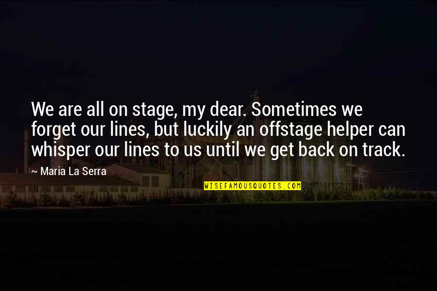 I Am Back On Track Quotes By Maria La Serra: We are all on stage, my dear. Sometimes