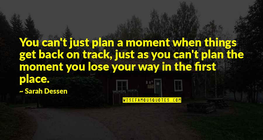 I Am Back On Track Quotes By Sarah Dessen: You can't just plan a moment when things