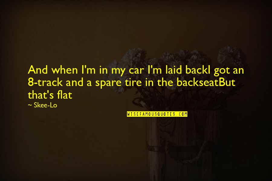 I Am Back On Track Quotes By Skee-Lo: And when I'm in my car I'm laid