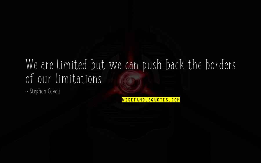 I Am Back On Track Quotes By Stephen Covey: We are limited but we can push back