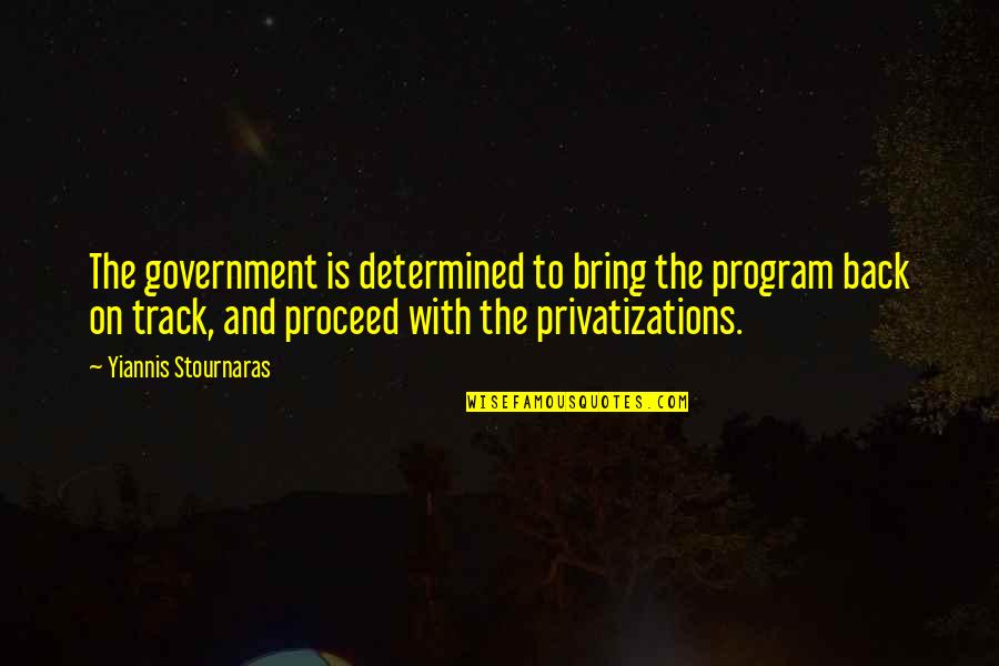 I Am Back On Track Quotes By Yiannis Stournaras: The government is determined to bring the program