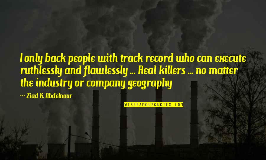 I Am Back On Track Quotes By Ziad K. Abdelnour: I only back people with track record who