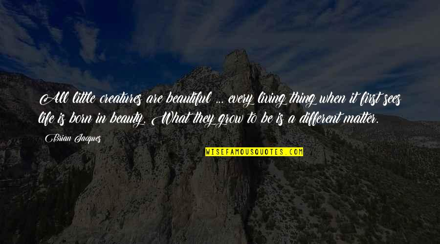 I Am Beautiful No Matter What Quotes By Brian Jacques: All little creatures are beautiful ... every living