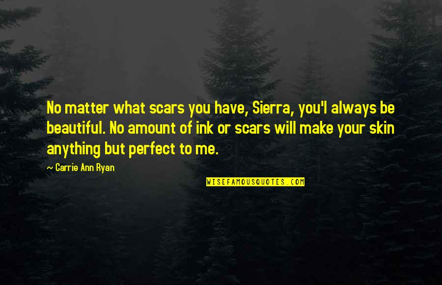 I Am Beautiful No Matter What Quotes By Carrie Ann Ryan: No matter what scars you have, Sierra, you'l