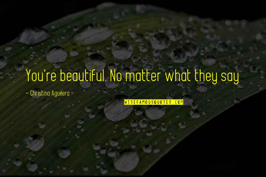 I Am Beautiful No Matter What Quotes By Christina Aguilera: You're beautiful. No matter what they say