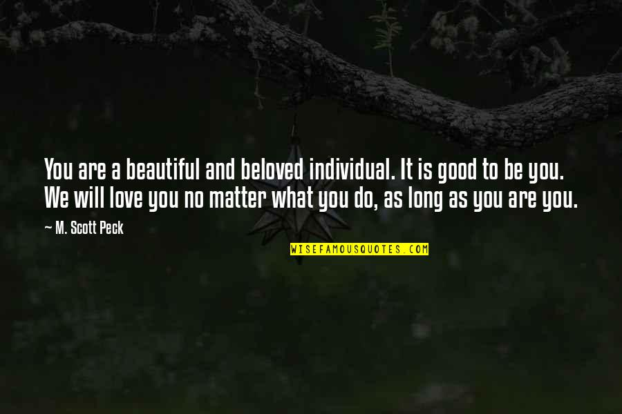 I Am Beautiful No Matter What Quotes By M. Scott Peck: You are a beautiful and beloved individual. It