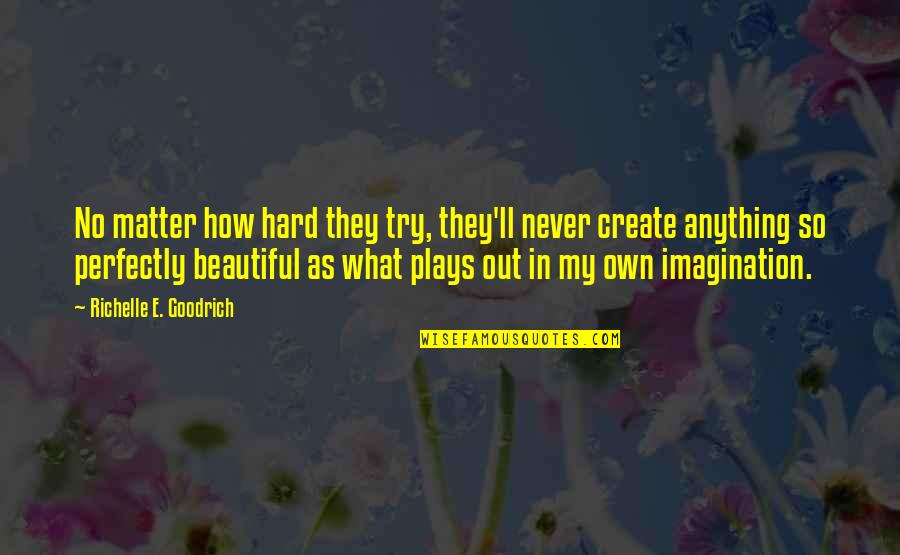 I Am Beautiful No Matter What Quotes By Richelle E. Goodrich: No matter how hard they try, they'll never