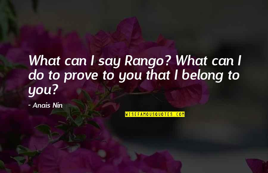 I Am Belong To You Quotes By Anais Nin: What can I say Rango? What can I