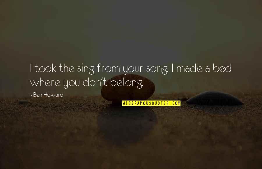 I Am Belong To You Quotes By Ben Howard: I took the sing from your song. I