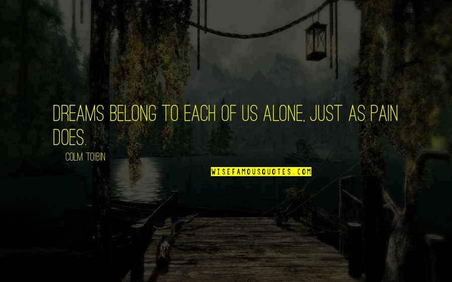 I Am Belong To You Quotes By Colm Toibin: Dreams belong to each of us alone, just