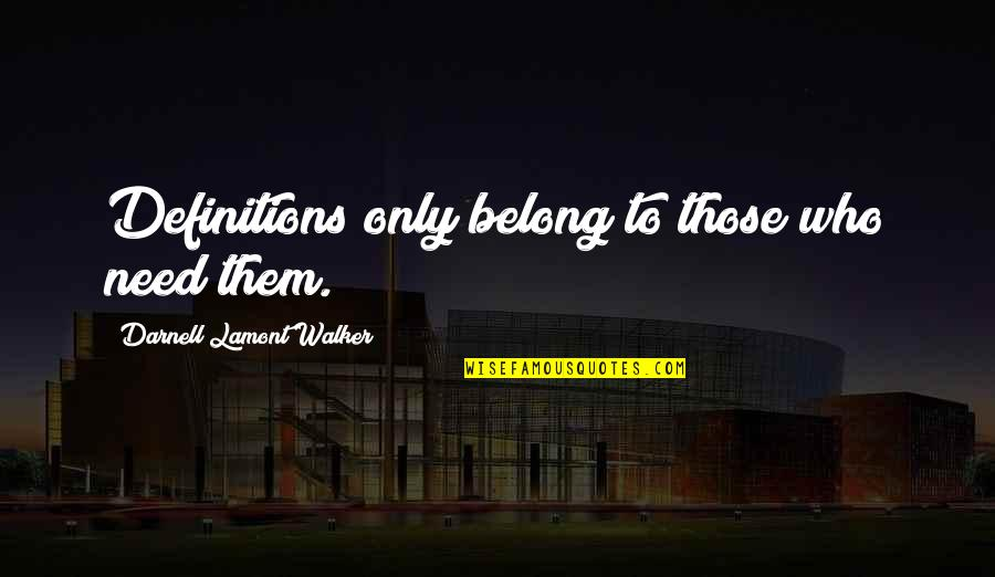 I Am Belong To You Quotes By Darnell Lamont Walker: Definitions only belong to those who need them.
